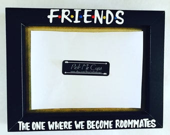 F•R•I•E•N•D•S The one where we BECOME roommates- roommate gift- photo frame-gifts for roommates- new college roommate gift- sorority sisters