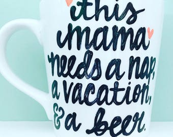 Mother's Day Coffee Mug- Mother's Day Gift- Mommy Mug- Mom Coffee mug - Gifts for Mom  Funny Coffee Mug- this mama needs a nap vacation beer