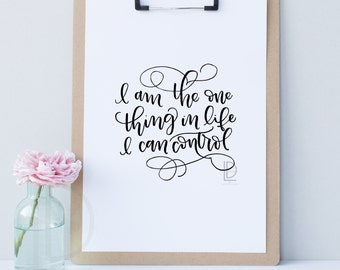 Hamilton quote - Hamilton art - Hamilton print - I am the one thing in life I can control - Hand lettered art