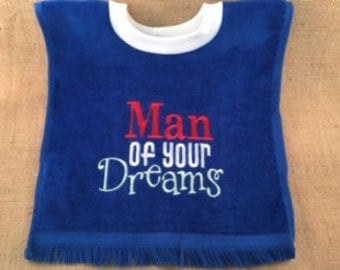 READY TO SHIP Baby Bib - Man of Your Dreams - Pullover Terry Cloth Baby Bib, Baby Shower Gifts