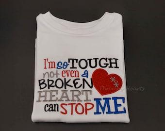 CHD Awareness shirt/onesie. I'm so tough not even a broken heart can stop me!