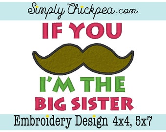Embroidery Design - If You Mustache I'm the Big Sister - Appliqué - Saying - Perfect for Shirts - For 4x4 and 5x7 Hoops