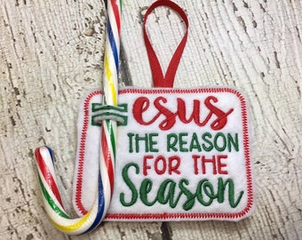 Jesus The Reason For the Season Candy Cane Holder - Ornament - Christmas - Candy - Holder-  In The Hoop - DIGITAL Embroidery DESIGN