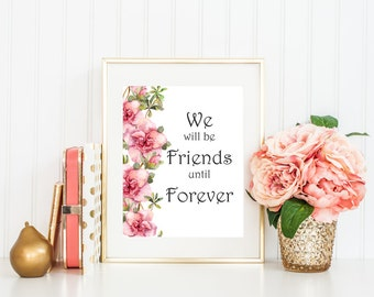 We Will Be Friends Until Forever printable wall art home decor inspirational quote calligraphy poster typography print art