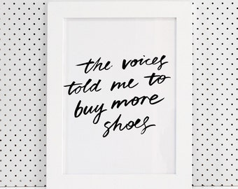 The Voices Told Me to Buy More Shoes Brush Lettering Print