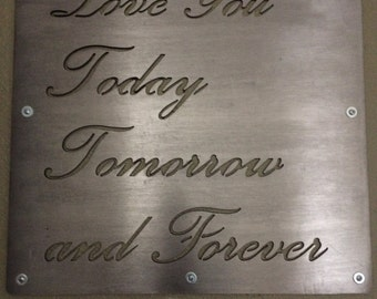 Love you Today Tomorrow and Forever Metal Sign / metal sign / metal art work