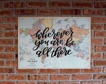 "Wherever You Are, Be All There Calligraphy, Hand-painted 20x28"" Vintage World Map"