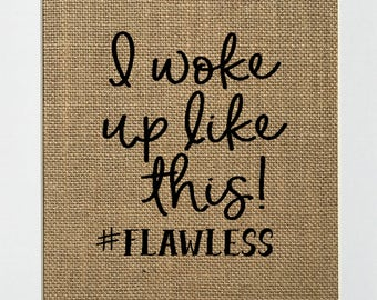 """Burlap sign """"I Woke Up Like This #Flawless"""" -Rustic Country Shabby Chic Vintage Decor Sign / Wedding Gift / Inspirational"""