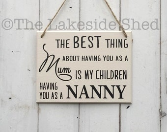 The best thing about having you as a mum is my children having you as their Nanny   Cream Sign   MDF plaque   Sign   Mother's Day Gift