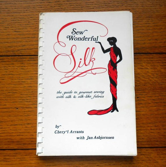Sew Wonderful Silk Guide To Sewing With Silk and Silky Fabric by Cheryl Arrants 1980