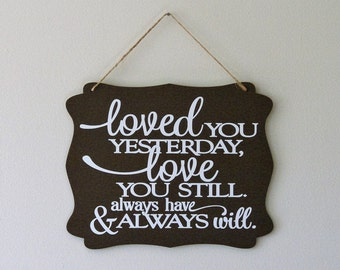 Loved you yesterday love you still always have & always will . hanging sign, Plaque, with vinyl saying Valentines Day gift