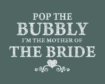 Pop The Bubbly Mother of Bride Iron On Decal
