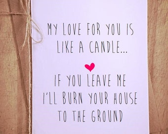 My Love for you is like a candle Love funny greeting Card funny novelty humor boyfriend girlfriend anniversary valentine