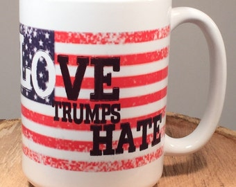 Love trumps Hate 15 ounce or 11 ounce Coffee Mug/Cup Patriotic mug, USA flag Mug, American Flag Mug