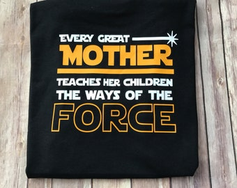 Every Great Mother Teaches Her Children the ways of the Force Women's Mom Shirt Star Wars theme