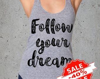 Sale! Women FOLLOW Your DREAM Tank Top Shirt)Shirts With Sayings,Womens Clothing,Yoga Tank Top Clothes,Gift Women,American Apparel