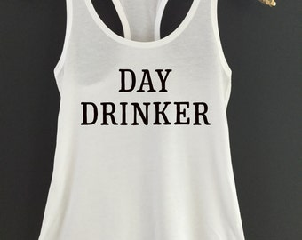 Day Drinker Tank Top - Day Drinking Tank Top - Day Drinker - Weekend Day Drinking Tank - Tailgate Tank Top - Day Drinking Vacation Shirt