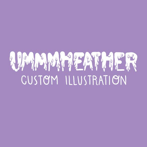 UMMMHEATHER Custom Illustration!