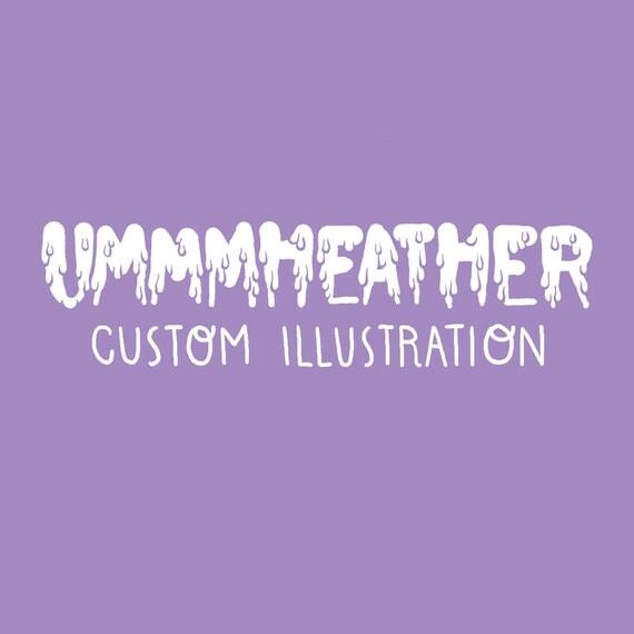 UMMMHEATHER Custom Illustration!