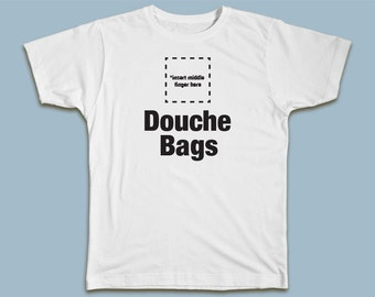 Insert Middle Finger Here: Douche Bags T-shirt
