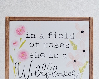 In a field of roses she is a wildflower Watercolor inspired Wood sign