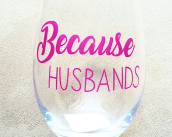 Because husbands wine glass/ because husbands/gifts for wine lovers/gifts for mom/gifts for her/funny wine glass/funny wine sayings/stemless