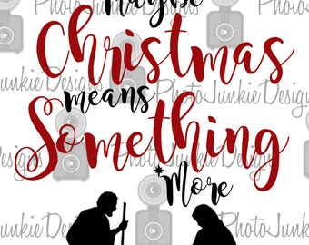 Cuttng FileMaybe Christmas Means Something More SVG PNG  DXF digtal Files