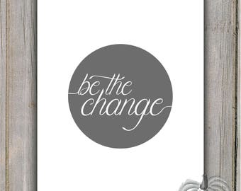"""Be The Change - Printable 8"""" x 10"""" Instant Download"""