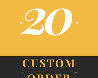 Custom Order - 20