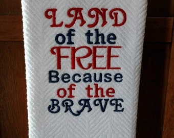 Land of the Free Because of the Brave.  Machine Embroidered Patriotic Towel.