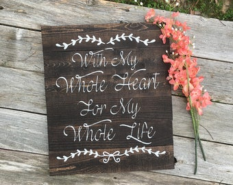 With my Whole Heart For My Whole Life Rustic Wooden Sign//Wedding sign//Wedding Decor//Wedding Shower Gift