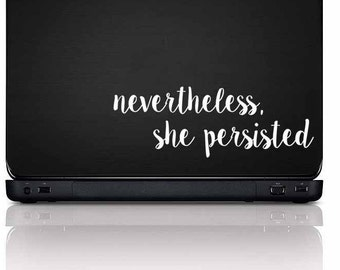 Nevertheless She Persisted Adhesive Vinyl Decal | Laptop Decal | Wall Decal