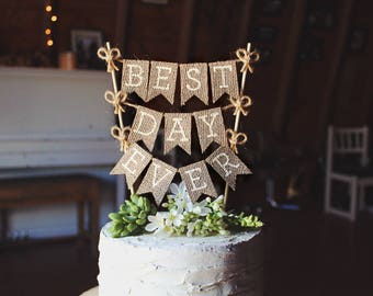 Best Day Ever Cake Topper, Wedding Cake Topper, Rustic Cake Topper, Rustic Wedding Cake Topper, Burlap Cake Topper, Rustic DIY Wedding Decor