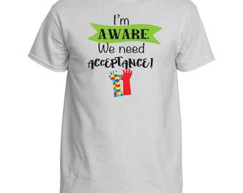 Autism Acceptance I'm aware we need acceptance Autism awareness T-shirt