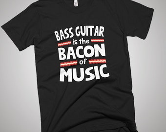 Bass Guitar is The Bacon of Music Funny T-Shirt
