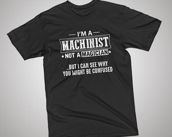 Machinist Not a Magician T-Shirt