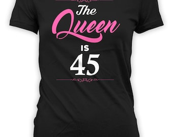 Funny Birthday T Shirt 45th Birthday Gift Ideas For Women Personalized TShirt Bday Present The Queen Is 45 Years Old Ladies Tee - BG259