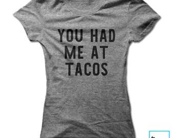 You Had Me At Tacos | Taco Lover Shirt | Funny Taco Shirt | Tacos Shirt | Taco Tuesday Shirt | Tacos | Funny Shirt | Women's T-shirt