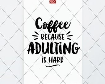 INSTANT SVG/DXF Coffee Because Adulting Is Hard, svg, cut file, coffee svg, vector svg phrase, cricut, studio, trendy, adulting hard, tshirt