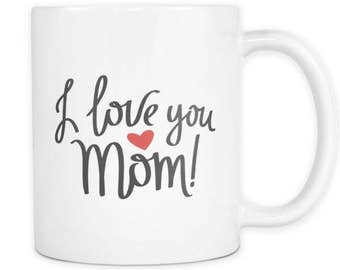 Mothers Day Mug for Gift - I Love You Mom