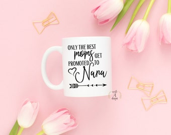 Only the best Moms get promoted to Nana Mug, Nana Coffee Mug, Mom Gift, Gift for Mom, Gifts for Her, Grandma Mug, Pregnancy Annoucement