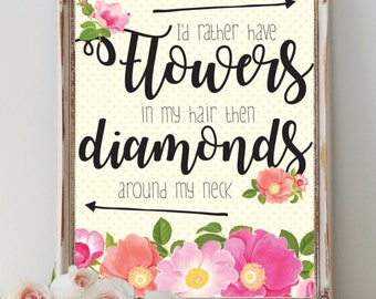 "Floral Wall Print - ""I would rather have flowers in my hair then diamonds around my neck"""