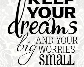 Keep your dreams big and your worries small (SVG, PDF, Digital File Vector Graphic)