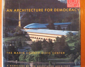 An Architecture for Democracy: The Marin County Civic Center [Frank Lloyd Wright] by Aaron G. Green