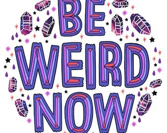 Be Weird Now