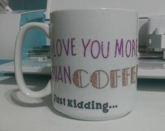 I love you more than coffee, just kidding F**k off Mug