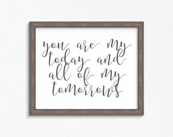 You Are My Today and All of My Tomorrows-Leo Christopher quote-Printable-Instant Download printable-Multiple Sizes Included-Farmhouse Style