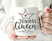 Trauma Queen mug. Nurse Mug, Nurse Gifts, Gifts for Nurse, Nurse Coffee Mug, Nurse Appreciation, ER Mug, Registered Nurse Mug, Nurse Cup