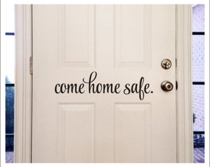 Come Home Safe Decal Vinyl Decal Door Decal Policeman Firefighter Decal Door  Message Decal Come Home