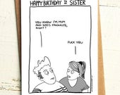 Sister Birthday Card - Brutally Honest Cards | Offensive | Offensive Card | Mum and Dad favourite | Favourite Child|